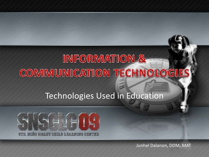 INFORMATION & COMMUNICATION TECHNOLOGIES<br />Technologies Used in Education<br />Junhel Dalanon, DDM, MAT<br />
