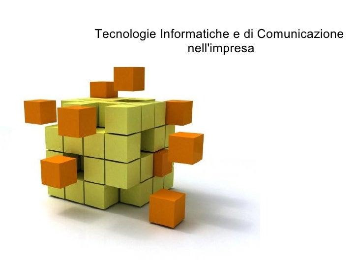 Tecnologie Informatiche e di Comunicazione                nellimpresa