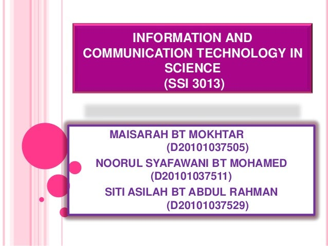 INFORMATION ANDCOMMUNICATION TECHNOLOGY IN         SCIENCE         (SSI 3013)   MAISARAH BT MOKHTAR              (D2010103...