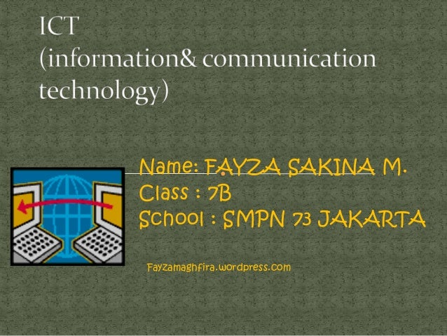 Name: FAYZA SAKINA M.Class : 7BSchool : SMPN 73 JAKARTAFayzamaghfira.wordpress.com