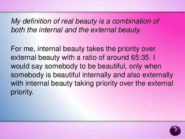 the definition of beauty Question: what does the bible say about beauty answer: to define what is beautiful is difficult because beauty is, as the old saying goes, in the eyes of the beholder what is beautiful to us may be ugly to another to regard something as beautiful, it must meet our own definition and concept of .