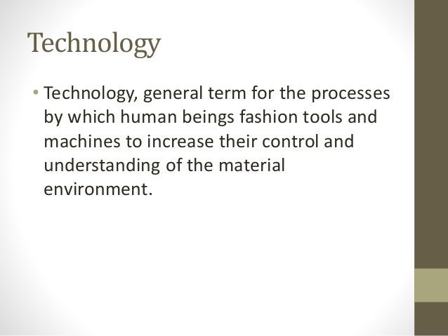 Technology • Technology, general term for the processes by which human beings fashion tools and machines to increase their...