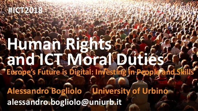Human Rights and ICT Moral Duties Alessandro Bogliolo University of Urbino Europe's Future is Digital: Investing in People...