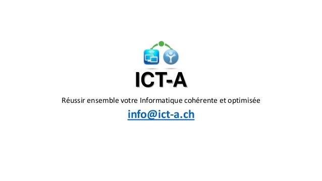 ICT-A Réussir ensemble votre Informatique cohérente et optimisée  info@ict-a.ch