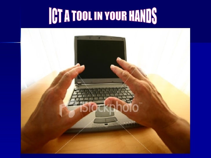 ICT A TOOL IN YOUR HANDS
