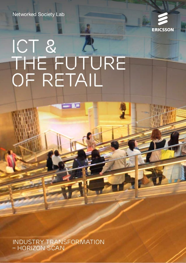 Industry Transformation – Horizon Scan: ICT & the Future of Retail 1 ICT & the future of Retail Industry Transformation – ...