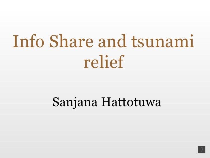 Info Share and tsunami relief Sanjana Hattotuwa