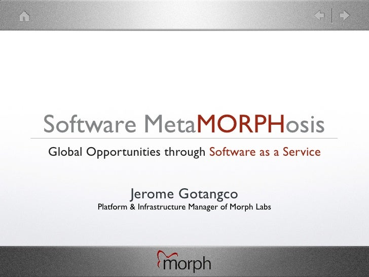 Software MetaMORPHosis Global Opportunities through Software as a Service                    Jerome Gotangco          Plat...