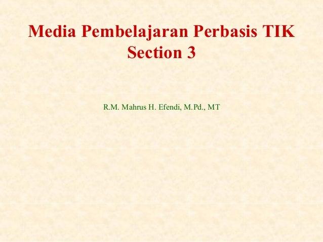 1R.M. Mahrus H. Efendi, M.Pd., MTMedia Pembelajaran Perbasis TIKSection 3