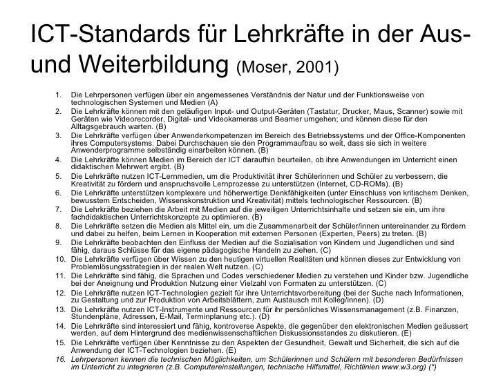 ICT-Standards für Lehrkräfte in der Aus- und Weiterbildung (Moser, 2001)   1.    Die Lehrpersonen verfügen über ein angeme...