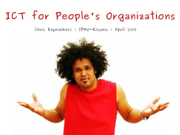 ICT for People's Organizations      Chris Raymaekers   IPHU-Kisumu   April 2010