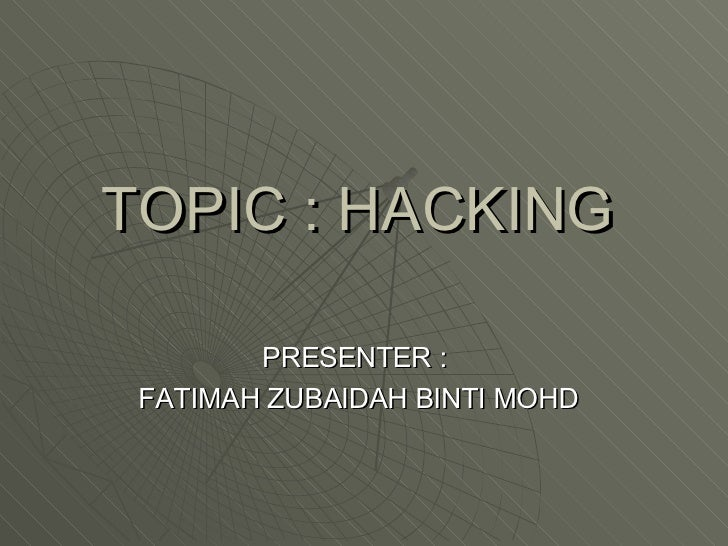 TOPIC : HACKING <ul><li>PRESENTER :  </li></ul><ul><li>FATIMAH ZUBAIDAH BINTI MOHD </li></ul>
