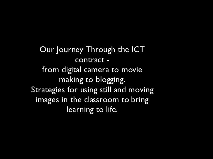 Our Journey Through the ICT contract - from digital camera to movie making to blogging. Strategies for using still and mov...