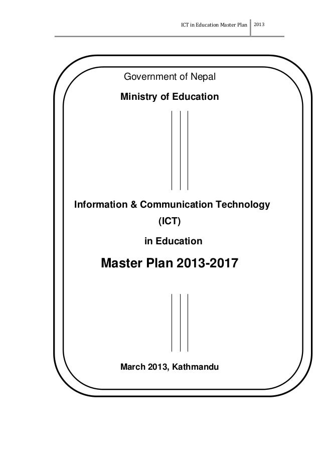 ICT in Education Master Plan 2013 Government of Nepal Ministry of Education Information & Communication Technology (ICT) i...