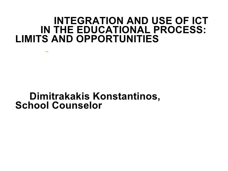 <ul><li>  INTEGRATION AND USE OF ICT           IN THE EDUCATIONAL PROCESS:  LIMITS AND OPPORTUNITIES   </li></ul><ul><li>¨...