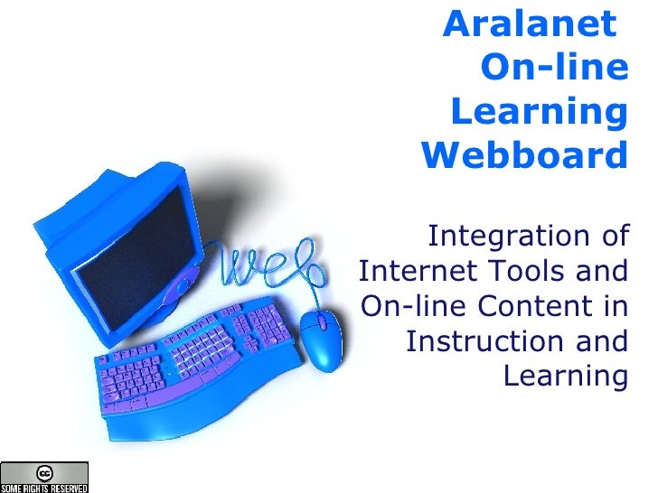 Aralanet  On-line Learning Webboard Integration of Internet Tools and On-line Content in Instruction and Learning