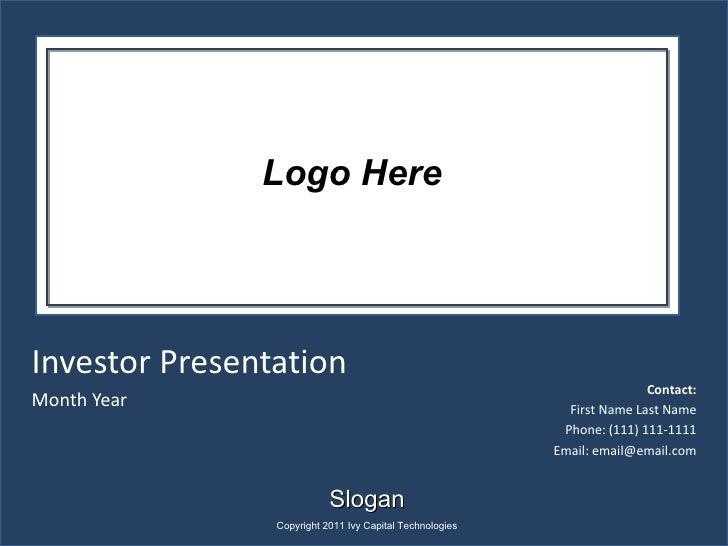 Investor Presentation Month Year Contact: First Name Last Name Phone: (111) 111-1111 Email: email@email.com Slogan Copyrig...