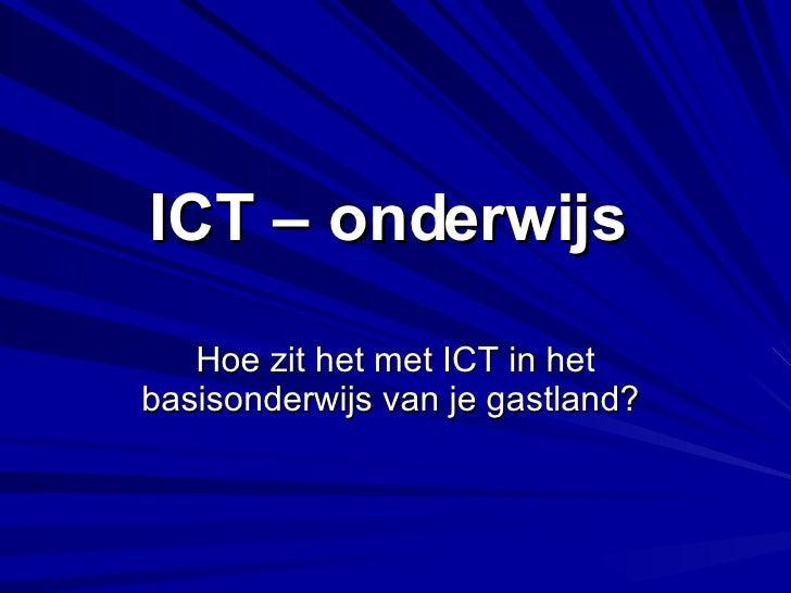 ICT – onderwijs   Hoe zit het met ICT in het basisonderwijs van je gastland?