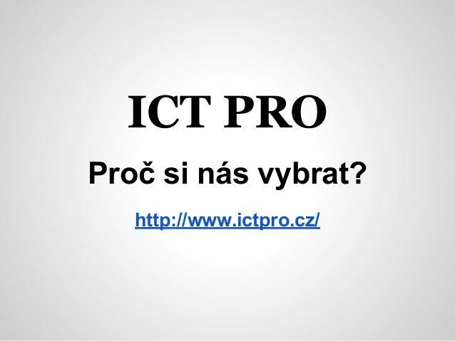 ICT PRO Proč si nás vybrat? http://www.ictpro.cz/