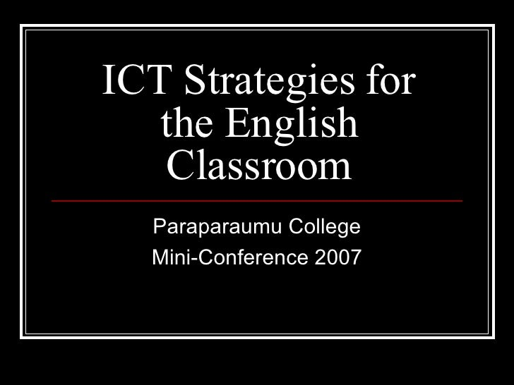 ICT Strategies for the English Classroom Paraparaumu College Mini-Conference 2007