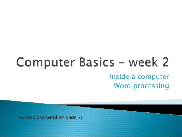 Inside a computer Word processing (Check password on Slide 3)