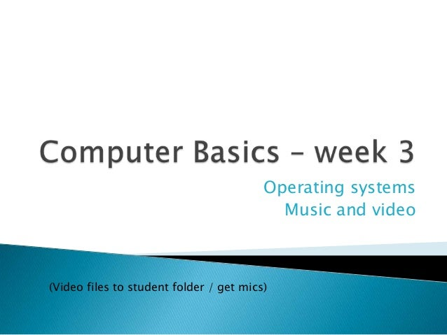 Operating systems Music and video (Video files to student folder / get mics)