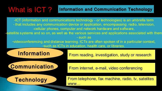 -ICT (information and communications technology - or technologies) is an umbrella term - that includes any communication ...