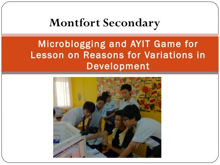 Montfort Secondary Microblogging and AYIT Game for Lesson on Reasons for Variations in Development