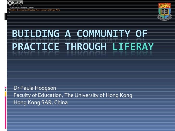 Dr Paula Hodgson Faculty of Education, The University of Hong Kong Hong Kong SAR, China This work is licensed under a  Cre...