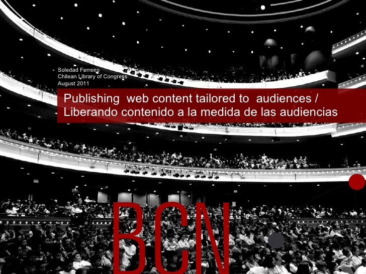 Publishing  web content tailored to  audiences /  Liberando contenido a la medida de las audiencias Soledad Ferreiro Chile...