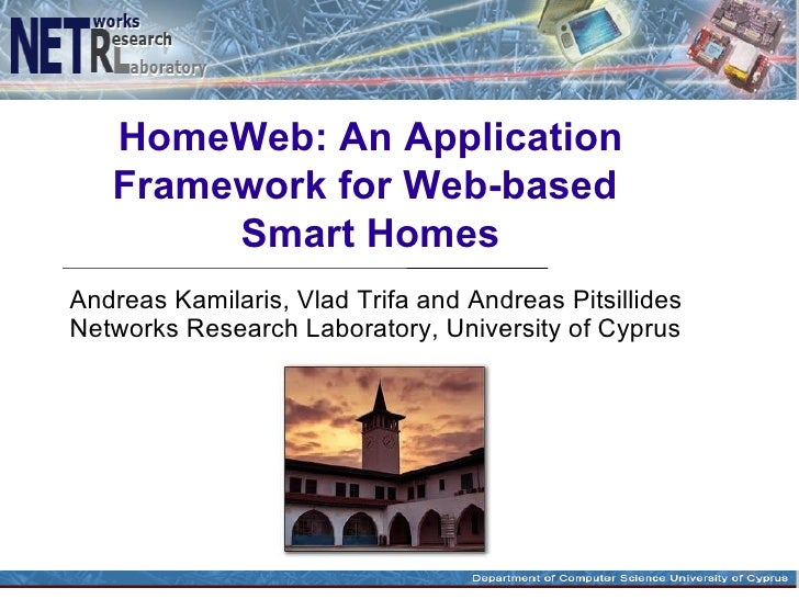 HomeWeb: An Application   Framework for Web-based        Smart HomesAndreas Kamilaris, Vlad Trifa and Andreas PitsillidesN...