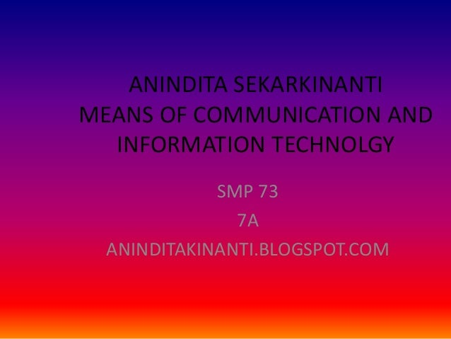 ANINDITA SEKARKINANTIMEANS OF COMMUNICATION AND  INFORMATION TECHNOLGY             SMP 73               7A  ANINDITAKINANT...