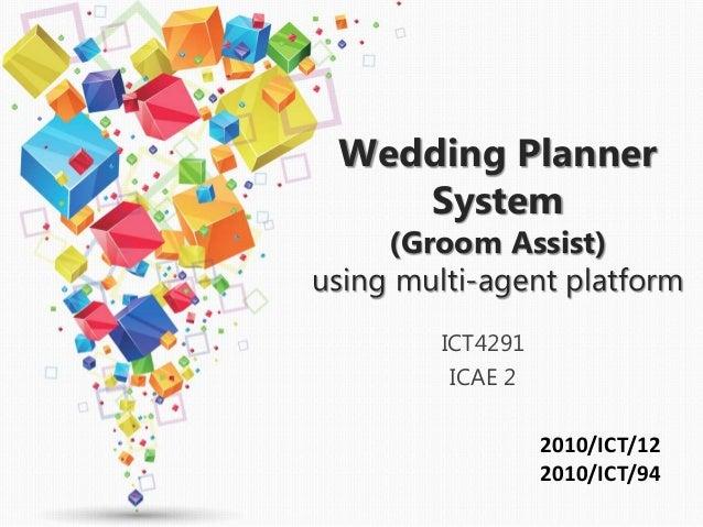 Wedding Planner System (Groom Assist) using multi-agent platform ICT4291 ICAE 2 2010/ICT/12 2010/ICT/94