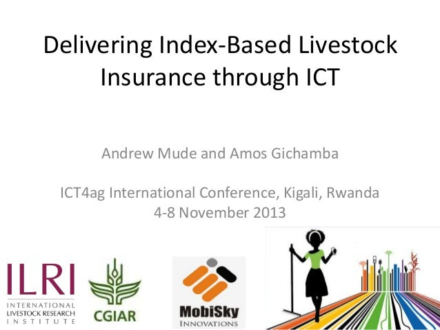 Delivering Index-Based Livestock Insurance through ICT Andrew Mude and Amos Gichamba  ICT4ag International Conference, Kig...