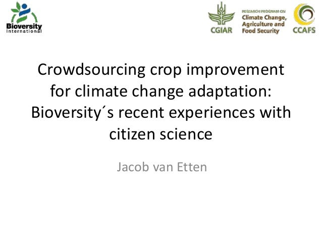 Crowdsourcing crop improvement for climate change adaptation: Bioversity´s recent experiences with citizen science Jacob v...