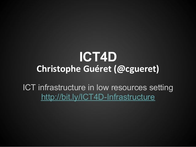 ICT4D   Christophe Guéret (@cgueret)ICT infrastructure in low resources setting     http://bit.ly/ICT4D-Infrastructure