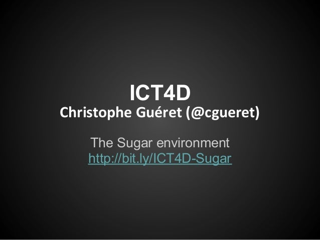 ICT4DChristophe Guéret (@cgueret)    The Sugar environment    http://bit.ly/ICT4D-Sugar