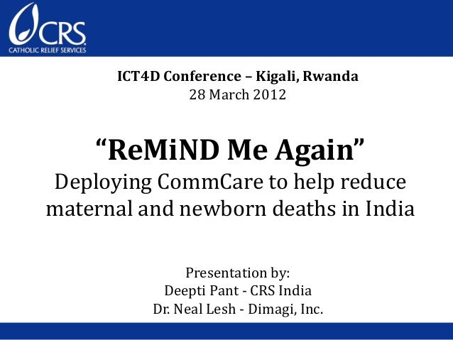 """ReMiND Me Again"" Deploying CommCare to help reduce maternal and newborn deaths in India ICT4D Conference – Kigali, Rwanda..."