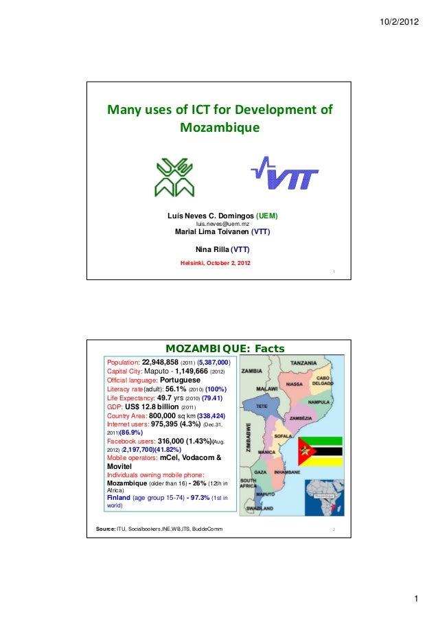 10/2/2012 1 ManyusesofICTforDevelopmentof Mozambique Luís Neves C. Domingos (UEM) luis.neves@uem.mz Marial Lima Toi...
