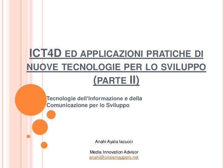 ICT4D ED APPLICAZIONI PRATICHE DINUOVE TECNOLOGIE PER LO SVILUPPO           (PARTE II)   Tecnologie dell'Informazione e de...
