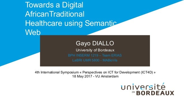 Gayo DIALLO University of Bordeaux BPH INSERM 1219 – Team ERIAS LaBRI UMR 5800 - MABioVis Towards a Digital AfricanTraditi...