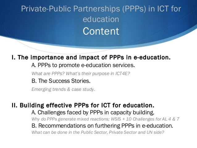 Private-Public Partnerships (PPPs) in ICT for education Content I. The importance and impact of PPPs in e-education. A. PP...