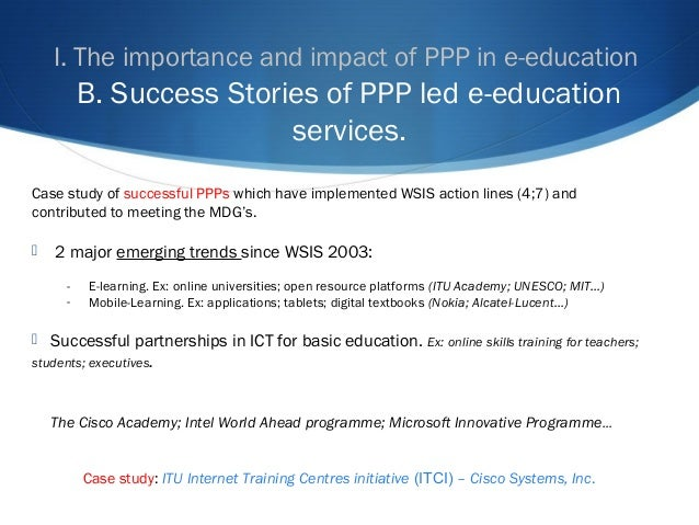 I. The importance and impact of PPP in e-education B. Success Stories of PPP led e-education services. Case study of succe...