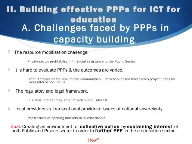II. Building effective PPPs for ICT for education A. Challenges faced by PPPs in capacity building.  The resource mobiliz...