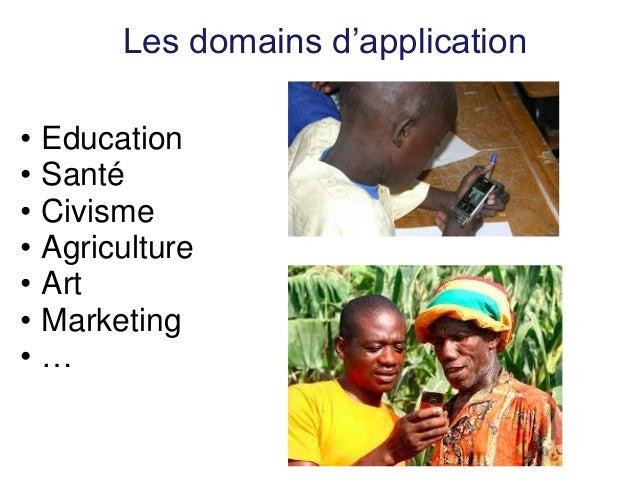 Les domains d'application  •Education  •Santé  •Civisme  •Agriculture  •Art  •Marketing  •…