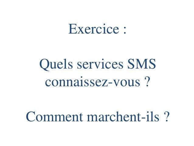 Exercice : Quels services SMS connaissez-vous ? Comment marchent-ils ?