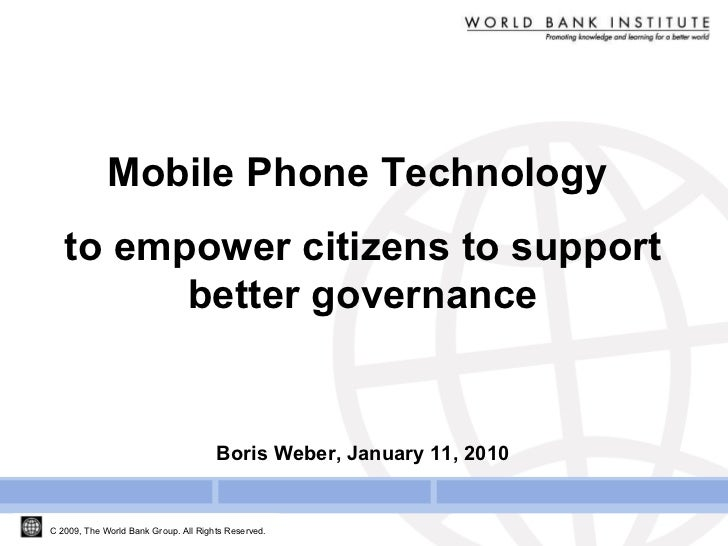 Mobile Phone Technology  to empower citizens to support better governance Boris Weber, January 11, 2010