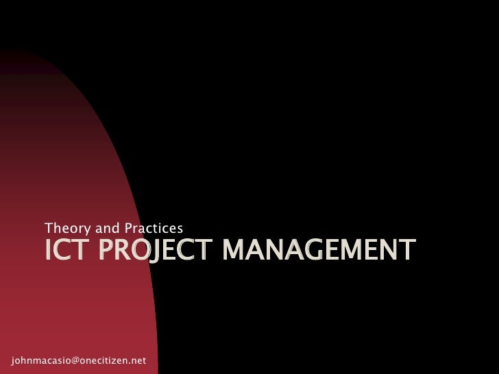 Ict project management<br />Theory and Practices<br />johnmacasio@onecitizen.net<br />