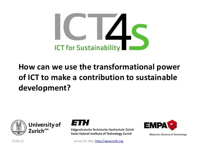 How can we use the transformational power    of ICT to make a contribution to sustainable    development?14.02.13         ...