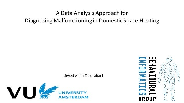 A	   Data	   Analysis	   Approach	   for	    Diagnosing	   Malfunctioning	   in	   Domestic	   Space	   Heating Seyed	   A...